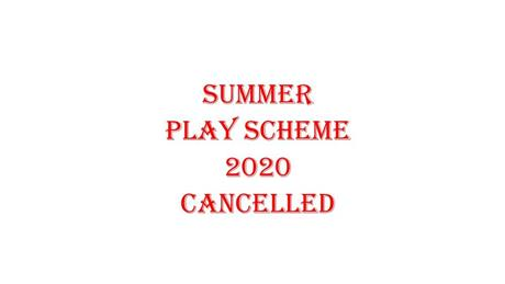 - Summer Play Scheme 2020 CANCELLED